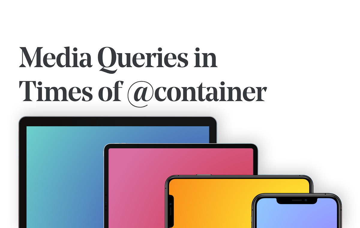 With container queries now on the horizon - will we need media queries at all? Is there a future where we build responsive interfaces completely witho